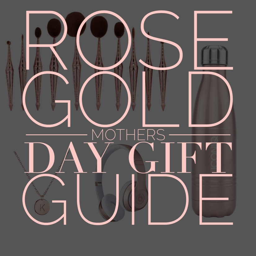 Rose Gold Mother's Day Gift Guide